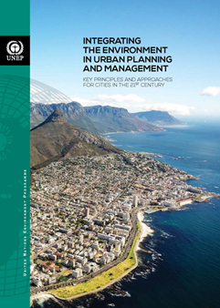 Integrating the Environment in Urban Planning and Management:: Key Principles and Approaches for Cities in the 21st Century